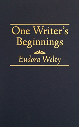 one writers beginnings eudora welty Now available as an audio cd, in eudora welty's own voice, or as a book eudora welty was born in 1909 in jackson, mississippi in a continuous thread of revelation she sketches her autobiography and tells us how her family and her surroundings contributed to the shaping not only of her personality but of her writing.