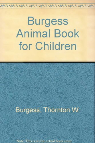 Burgess Animal Book for Children (0848807162) by Thornton W. Burgess