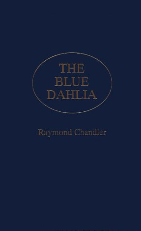 The Blue Dahlia: A Screenplay (0848809602) by Raymond Chandler