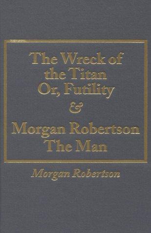Wreck of the Titan Or, Futility and: Robertson, Morgan