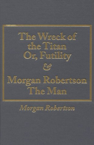 9780848814618: Wreck of the Titan Or, Futility and Morgan Robertson the Man