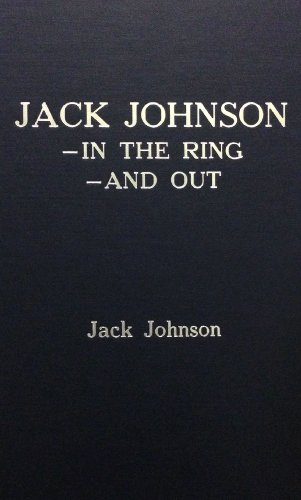 JACK JOHNSON IN THE RING AND OUT: Johnson, Jack -