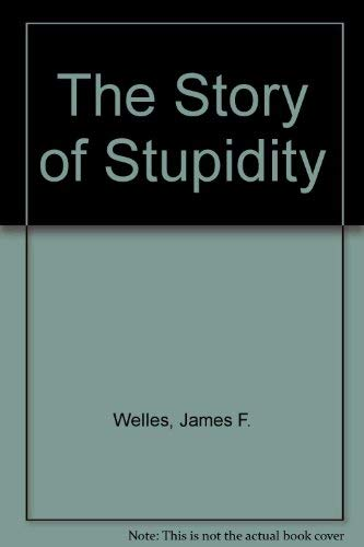 The Story of Stupidity: James F. Welles