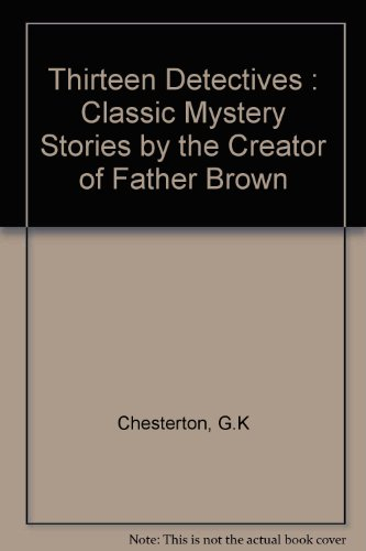 9780848816582: Thirteen Detectives : Classic Mystery Stories by the Creator of Father Brown
