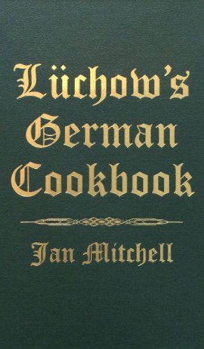 Luchow's German Cookbook: The Story and the: Mitchell, Jan
