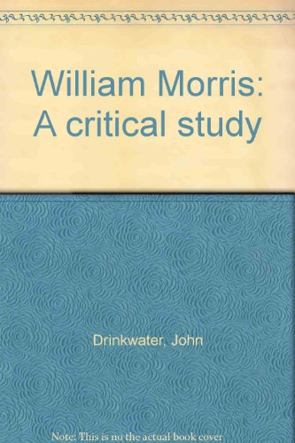 William Morris: A critical study Drinkwater, John