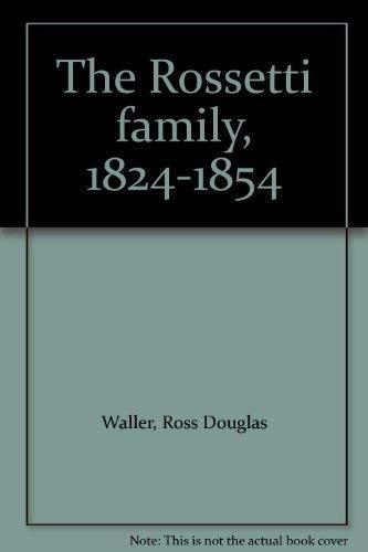 9780849230059: The Rossetti family, 1824-1854