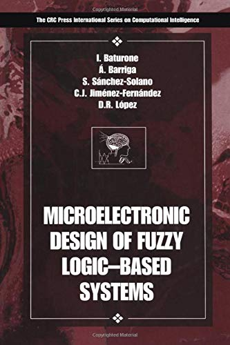 Microelectronic Design of Fuzzy Logic-Based Systems (International: Baturone, Iluminada; Barriga,