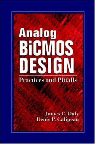 Analog BICMOS Design: Practices and Pitfalls: Galipeau, Denis P.; Daly, James C.