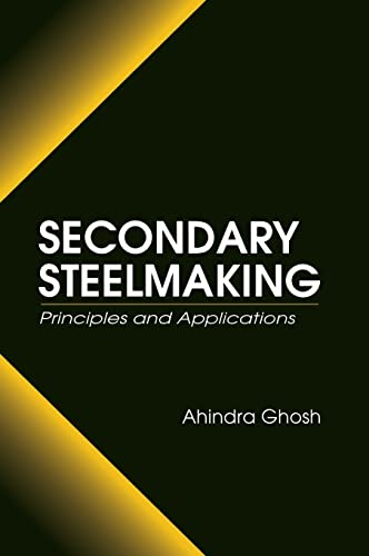 Secondary Steelmaking: Principles and Applications: Ahindra Ghosh
