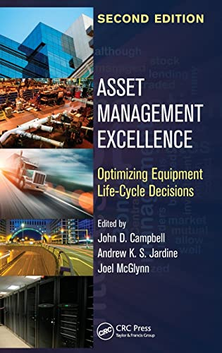 Asset Management Excellence: Optimizing Equipment Life-Cycle Decisions,: John D. Campbell