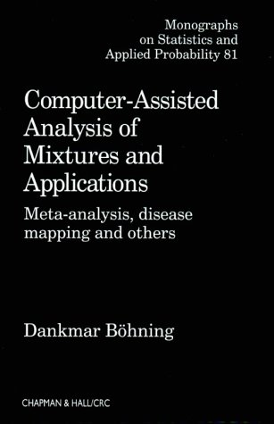 9780849303852: Computer-Assisted Analysis of Mixtures and Applications: Meta-Analysis, Disease Mapping, and Others (Monographs on Statistics and Applied Probability)