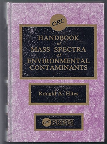 CRC Handbook of Mass Spectra of Environmental Contaminants: Hites, Ronald A.
