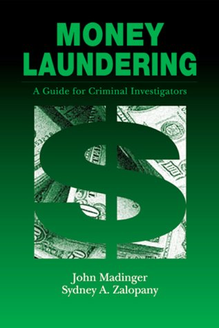 Money Laundering: A Guide for Criminal Investigators: John Madinger, Sydney