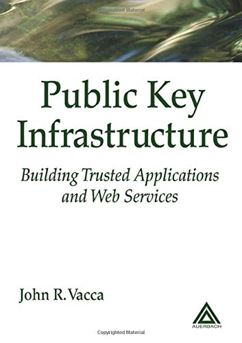9780849308222: Public Key Infrastructure: Building Trusted Applications and Web Services