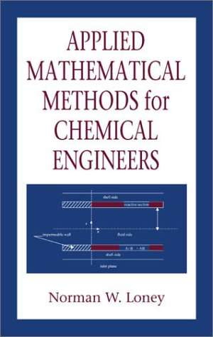 Applied Mathematical Methods for Chemical Engineers: Norman W. Loney
