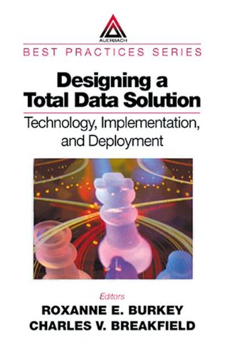 9780849308932: Designing a Total Data Solution: Technology, Implementation, and Deployment