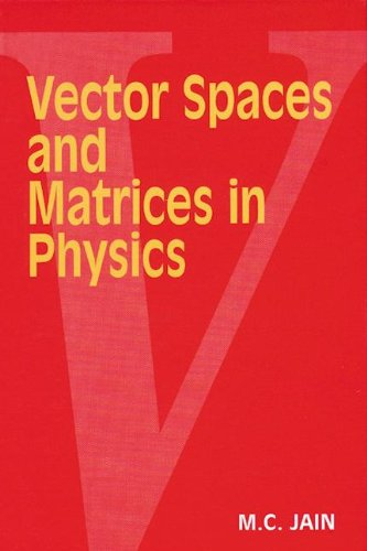 Vector Spaces and Matrices in Physics: Jain, M. C.