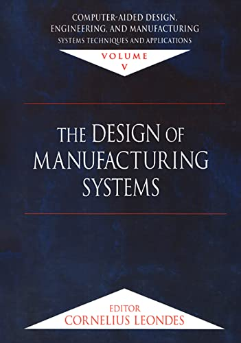 Computer-Aided Design, Engineering, and Manufacturing: The Design of Manufacturing Systems Volume 5...