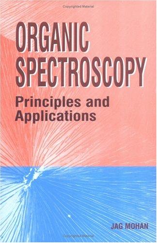 Organic Spectroscopy: Principles & Applications: Mohan, Jag