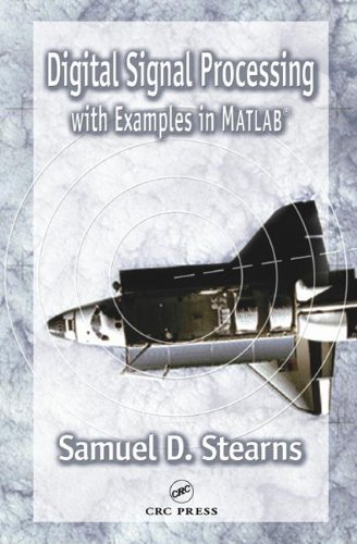 Digital Signal Processing with Examples in MATLAB®,: Samuel D. Stearns;