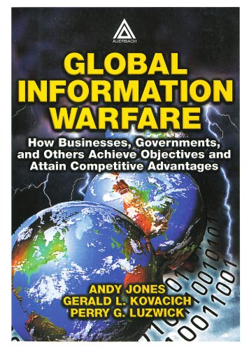 9780849311147: Global Information Warfare: How Businesses, Governments, and Others Achieve Objectives and Attain Competitive Advantages