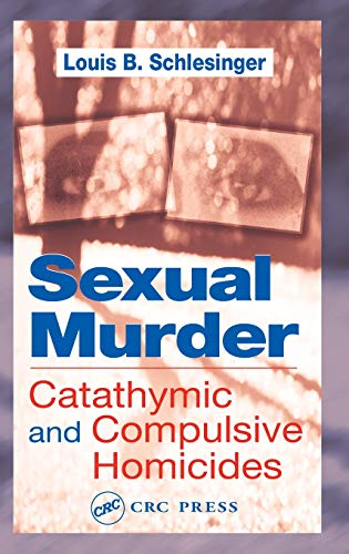 9780849311307: Sexual Murder: Catathymic and Compulsive Homicides