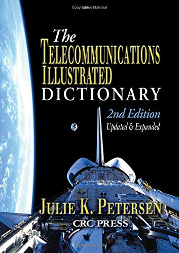 9780849311734: The Telecommunications Illustrated Dictionary, Second Edition (Advanced & Emerging Communications Technologies)