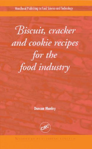 Biscuit, Cracker, and Cookie Recipes for the Food Industry: Duncan J R Manley Duncan J.R. Manley