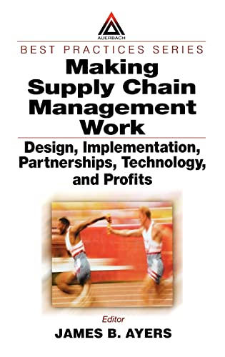 9780849312731: Making Supply Chain Management Work: Design, Implementation, Partnerships, Technology, and Profits