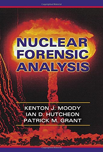Nuclear Forensic Analysis: Moody, Kenton J.; Grant, Patrick M.; Hutcheon, Ian D.