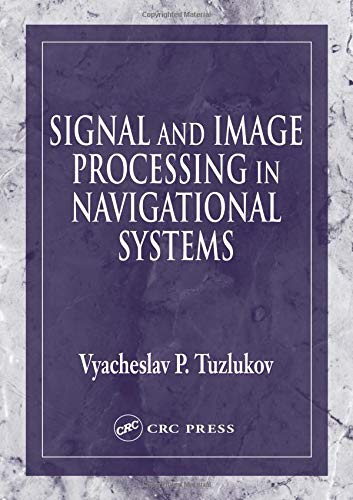 9780849315985: Signal and Image Processing in Navigational Systems (Electrical Engineering & Applied Signal Processing Series)