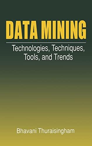 Data Mining: Technologies, Techniques, Tools, and Trends: Bhavani Thuraisingham