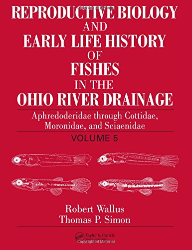9780849319211: Reproductive Biology and Early Life History of Fishes in the Ohio River Drainage, Vol. 5: Aphredoderidae through Sciaenidae, Moronidae, and Sciaenidae