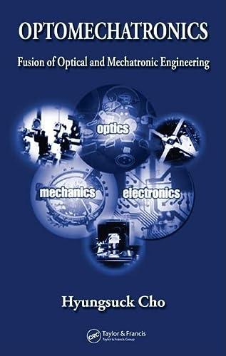 Optomechatronics: Fusion of Optical and Mechatronic Engineering (Hardback): Hyungsuck Cho
