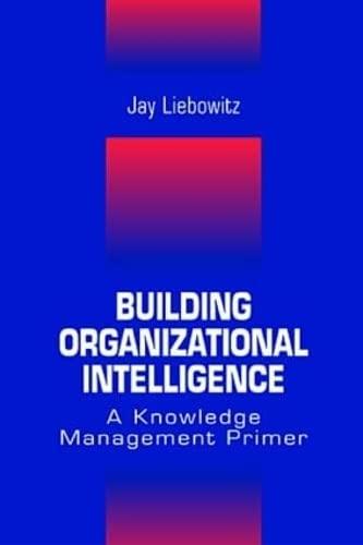 9780849320361: Building Organizational Intelligence: A Knowledge Management Primer
