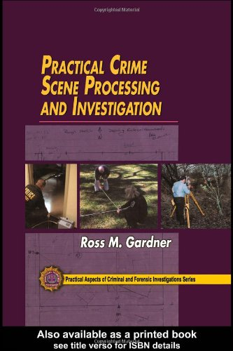 9780849320439: Practical Crime Scene Processing and Investigation (Practical Aspects of Criminal and Forensic Investigations)