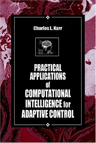 9780849320699: Practical Applications of Computational Intelligence for Adaptive Control (International Series on Computational Intelligence)
