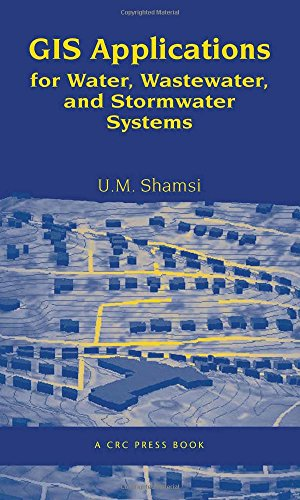 GIS Applications for Water, Wastewater, and Stormwater Systems: U.M. Shamsi