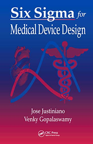 Six SIGMA for Medical Device Design: Justiniano, Jose