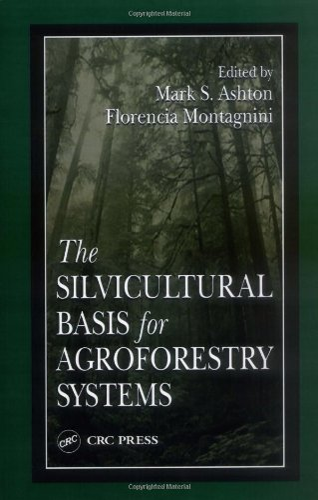 Silvicultural Basis For Agroforestry Systems, by Ashton: Ashton, Mark S. / Montagnini, Florencia