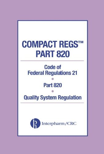 9780849322082: Compact Regs Parts 820: CFR 21 Part 820 Quality System Regulation (10 Pack)