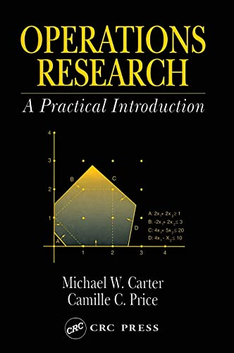 Operations Research: A Practical Introduction (Operations Research: Michael W. Carter;