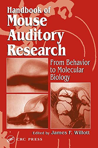 Handbook of Mouse Auditory Research: From Behavior to Molecular Biology: James F. Willott