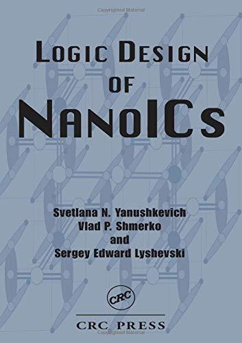 Logic Design Of Nanoics: Svetlana N. Yanushkevich;