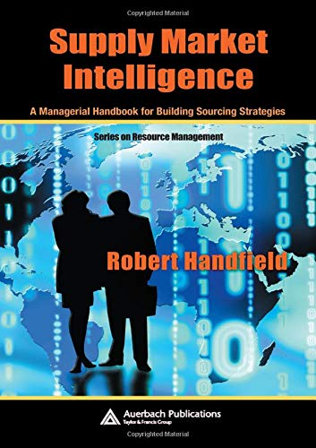 9780849327896: Supply Market Intelligence: A Managerial Handbook for Building Sourcing Strategies (Resource Management)