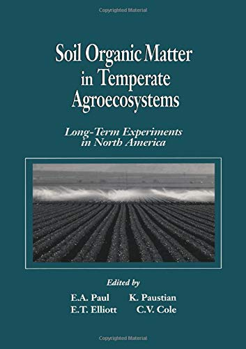 Soil Organic Matter in Temperate AgroecosystemsLong Term: Eldor A. Paul;