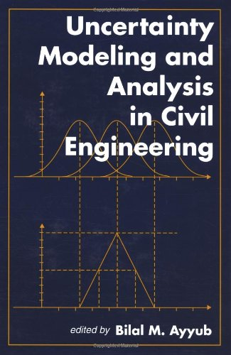 Uncertainty Modeling and Analysis in Civil Engineering: Bilal M. Ayyub