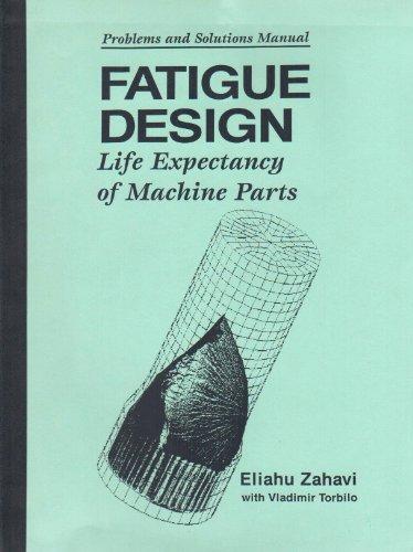 Problems And Solutions Manual: Fatigue Design Life: Zahavi Eliahu Et.Al