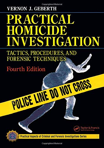 Practical Homicide Investigation, Fourth Edition: Vernon J. Geberth